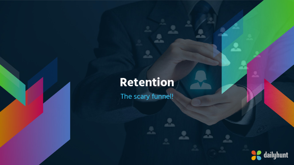 Retention The scary funnel!