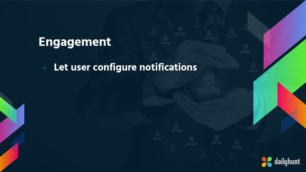 Engagement › Let user configure notifications