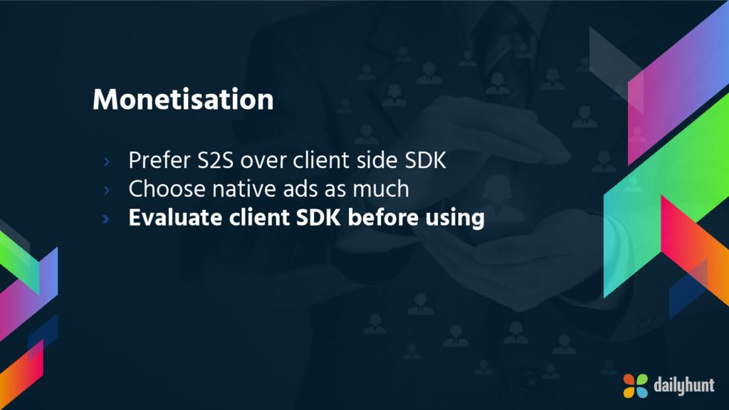 Monetisation › Prefer S2S over client side SDK ...