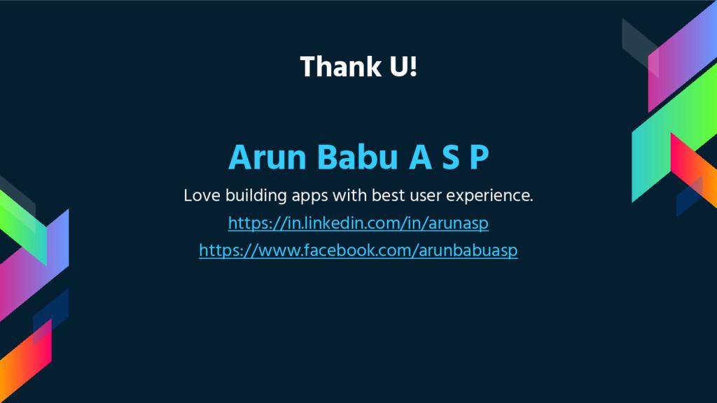 Thank U! Arun Babu A S P Love building apps wit...