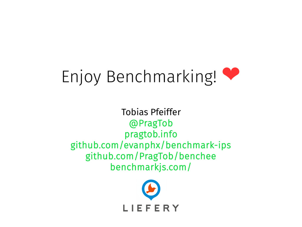 Enjoy Benchmarking! ❤ Tobias Pfeiffer @PragTob ...