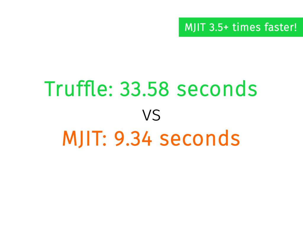 Truffle: 33.58 seconds vs MJIT: 9.34 seconds MJ...