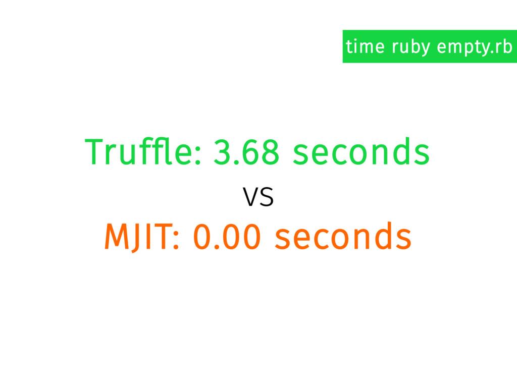 Truffle: 3.68 seconds vs MJIT: 0.00 seconds tim...