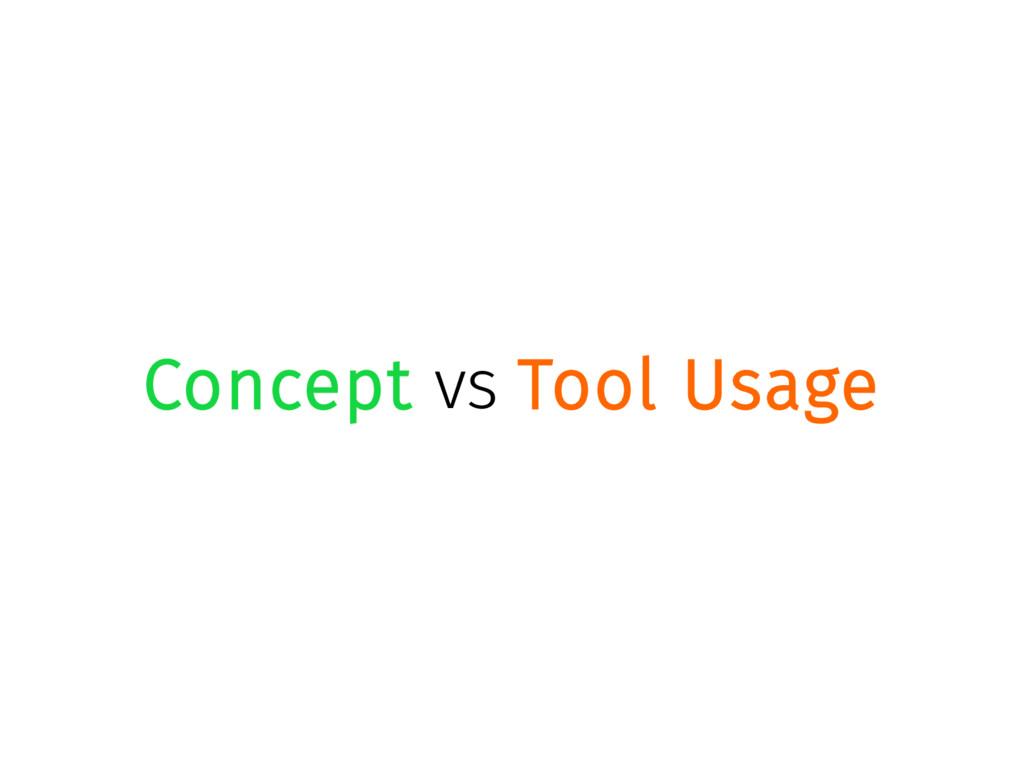 Concept vs Tool Usage