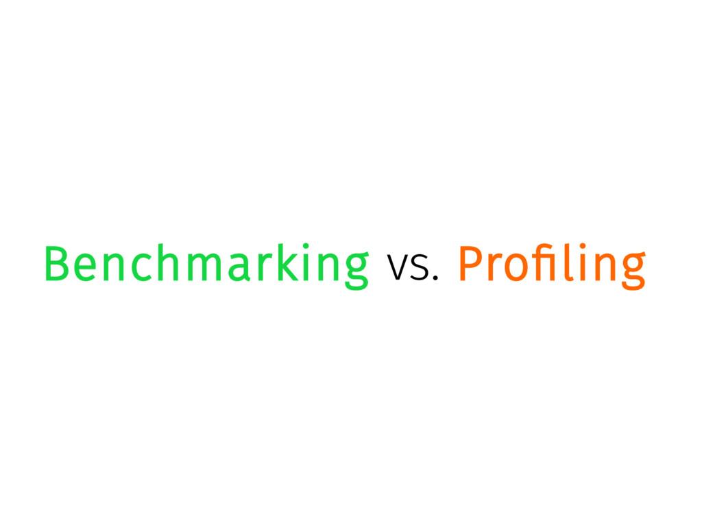 Benchmarking vs. Profiling