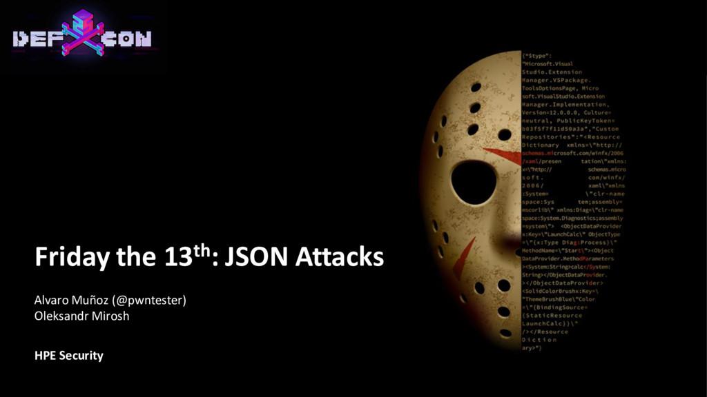 Friday the 13th: JSON Attacks Alvaro Muñoz (@pw...