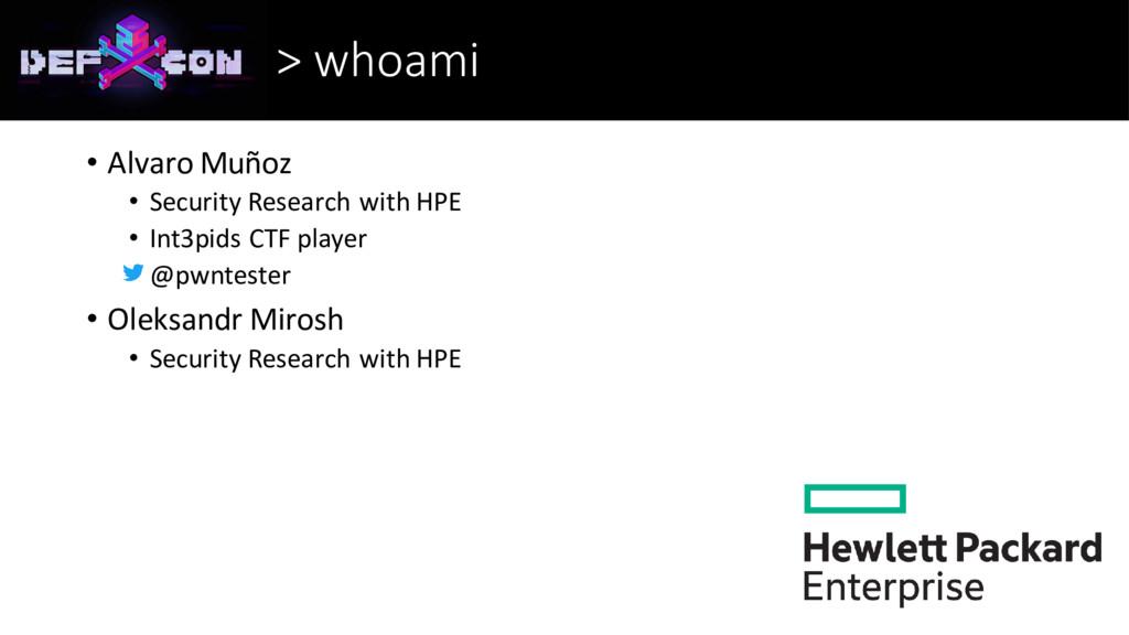 > whoami • Alvaro Muñoz • Security Research wit...
