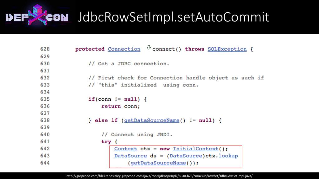 JdbcRowSetImpl.setAutoCommit http://grepcode.co...