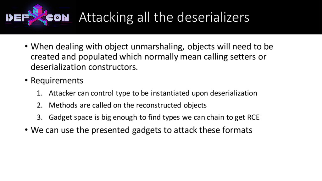 Attacking all the deserializers • When dealing ...