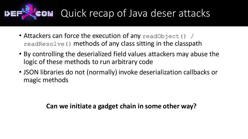 Quick recap of Java deser attacks • Attackers c...