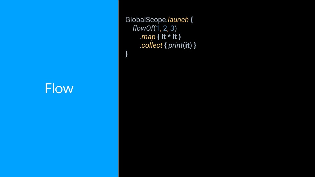 GlobalScope.launch { flowOf(1, 2, 3) .map { it ...