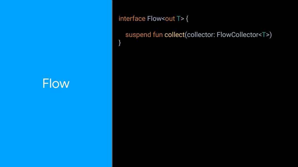 Flow interface Flow<out T> { suspend fun collec...