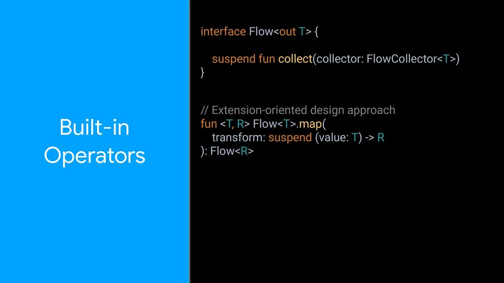 Built-in Operators interface Flow<out T> { sus...