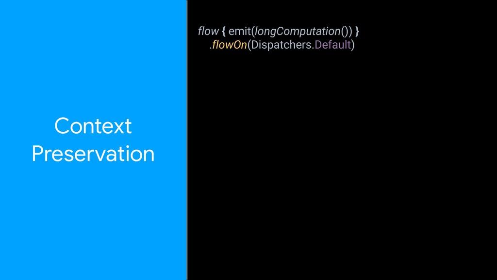 Context  Preservation flow { emit(longComputati...