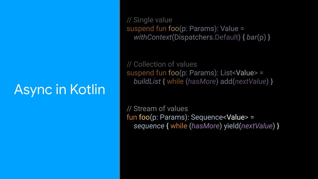 Async in Kotlin // Single value suspend fun foo...