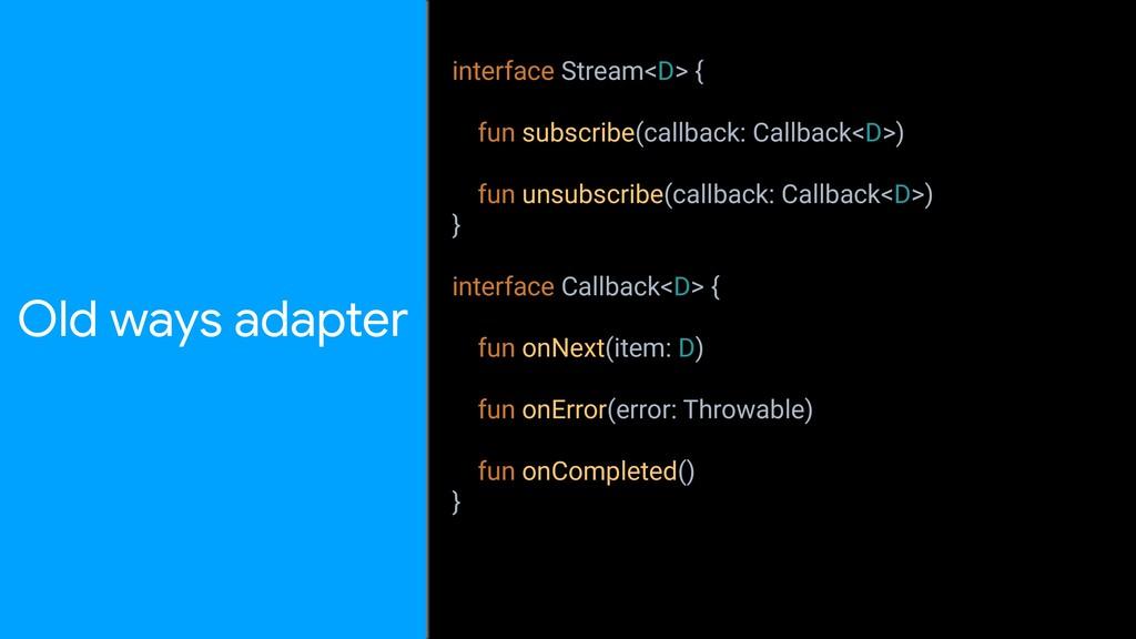 interface Stream<D> { fun subscribe(callback: C...