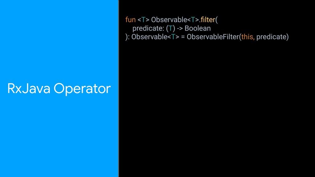 RxJava Operator fun <T> Observable<T>.filter( pr...