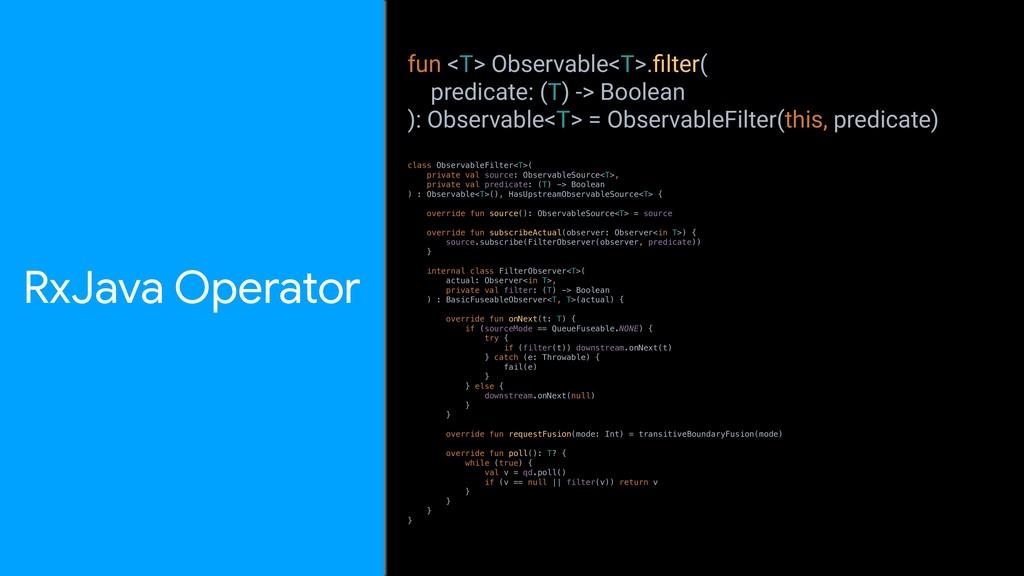 RxJava Operator class ObservableFilter<T>( priv...