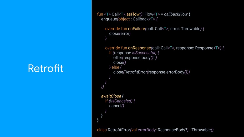 fun <T> Call<T>.asFlow(): Flow<T> = callbackFlo...