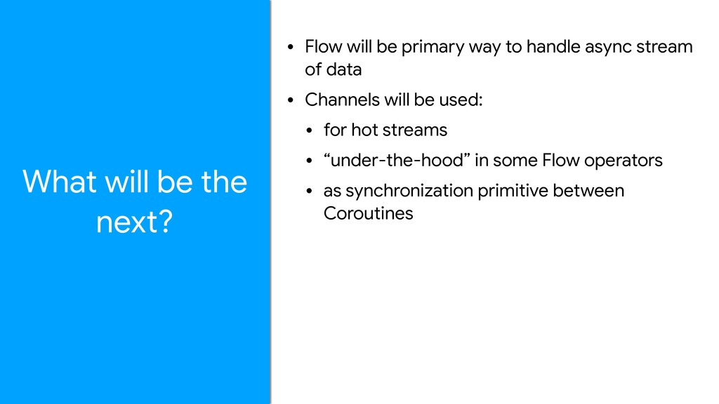 • Flow will be primary way to handle async stre...
