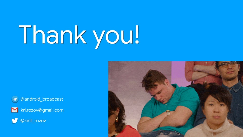 Thank you! krl.rozov@gmail.com @android_broadca...