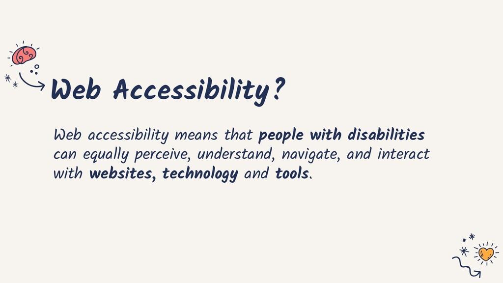 Web Accessibility? Web accessibility means that...