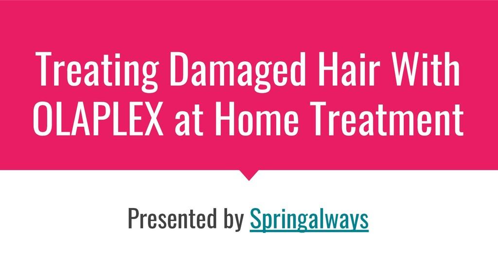 Treating Damaged Hair With OLAPLEX at Home Trea...