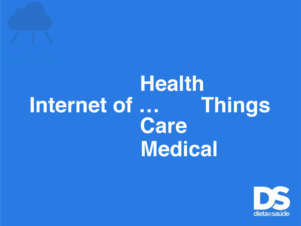 Internet of … Things Care Medical Health