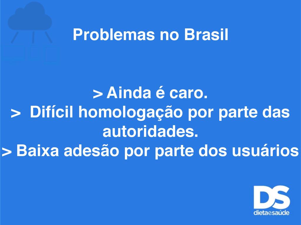 Problemas no Brasil > Ainda é caro. > Difícil h...