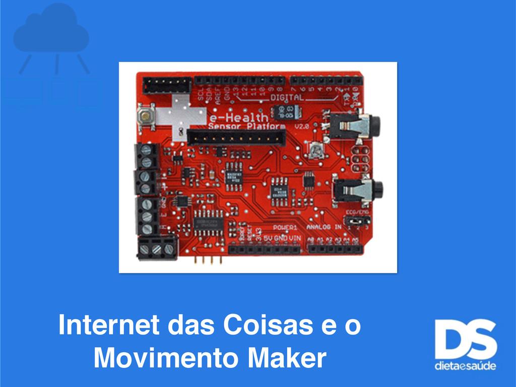 Internet das Coisas e o Movimento Maker