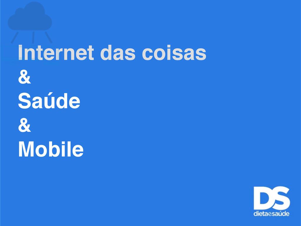 Internet das coisas & Saúde & Mobile