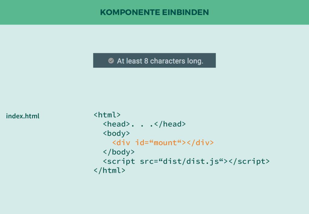 KOMPONENTE EINBINDEN <html> <head>. . .</head> ...