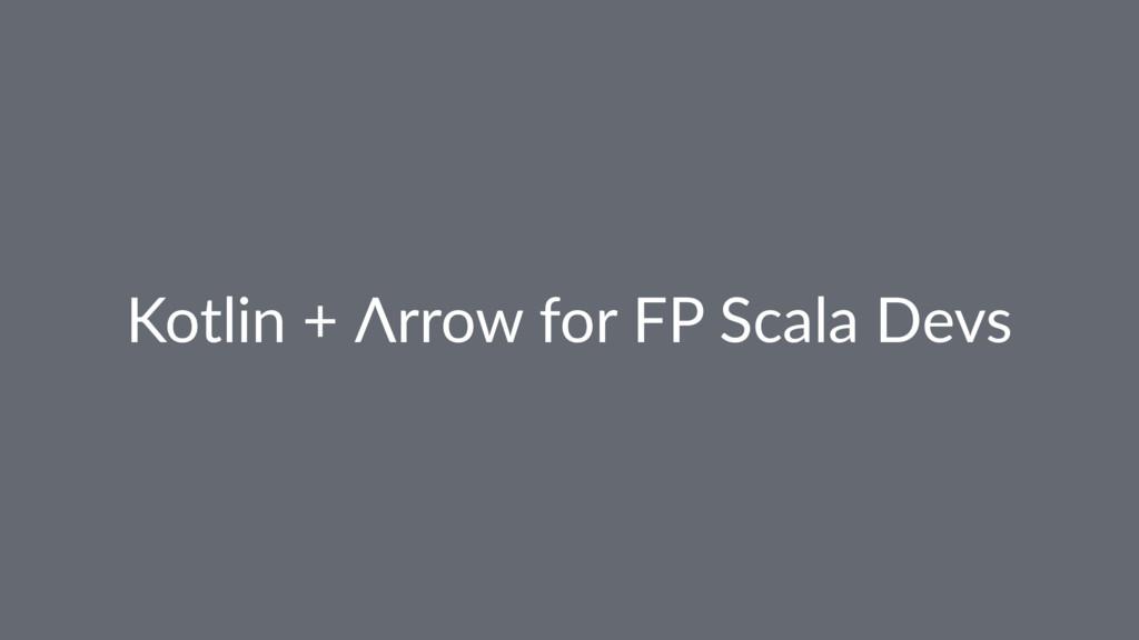 Kotlin + Λrrow for FP Scala Devs
