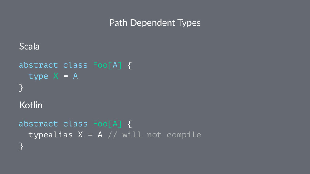 Path Dependent Types Scala abstract class Foo[A...