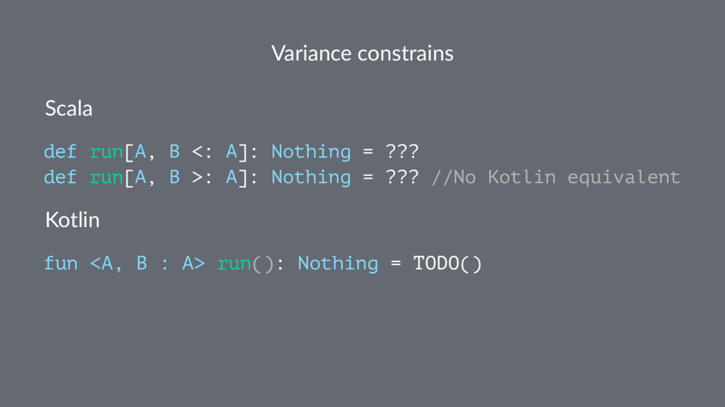 Variance constrains Scala def run[A, B <: A]: N...