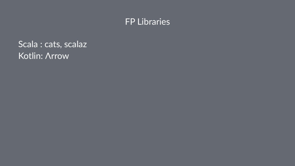 FP Libraries Scala : cats, scalaz Kotlin: Λrrow