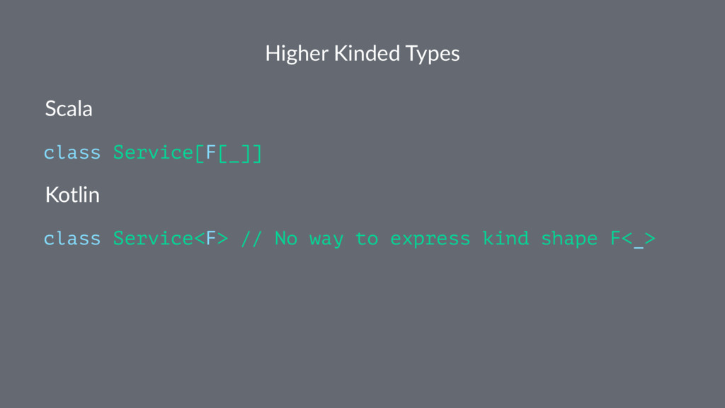 Higher Kinded Types Scala class Service[F[_]] K...