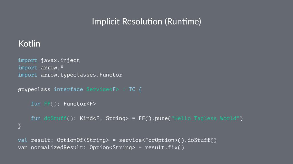 Implicit Resolu.on (Run.me) Kotlin import javax...