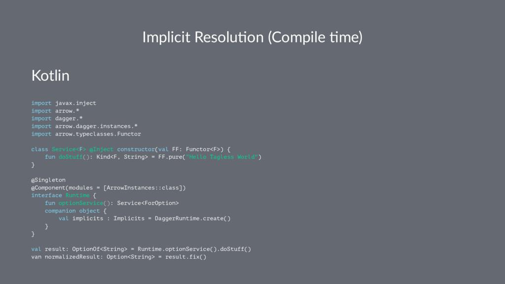 Implicit Resolu.on (Compile .me) Kotlin import ...