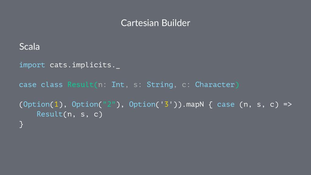 Cartesian Builder Scala import cats.implicits._...