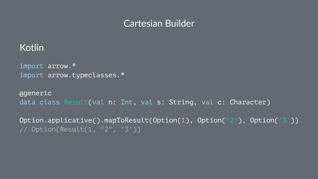 Cartesian Builder Kotlin import arrow.* import ...