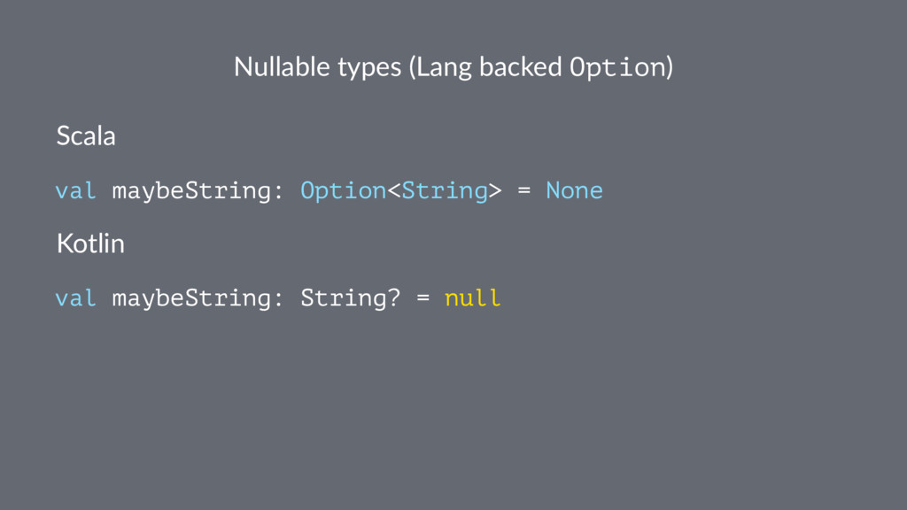 Nullable types (Lang backed Option) Scala val m...