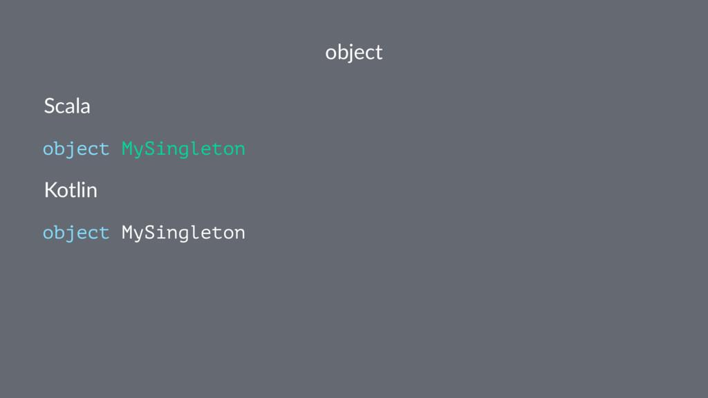 object Scala object MySingleton Kotlin object M...