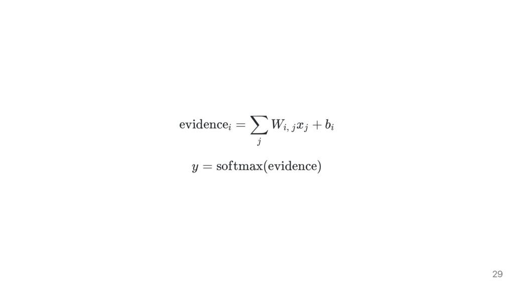evidence = W x + b y = softmax(evidence) i j ∑ ...