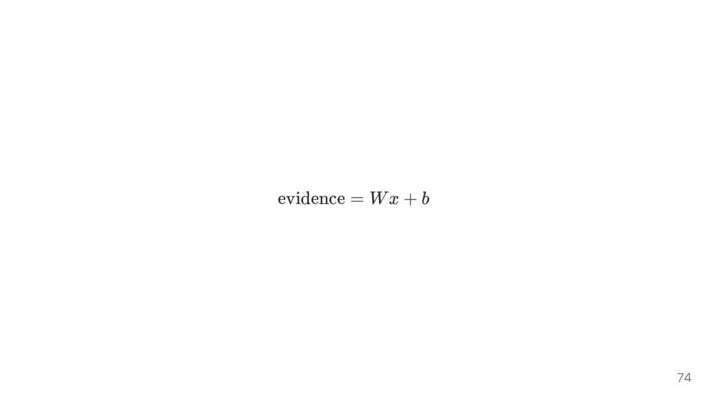 evidence = Wx + b 74