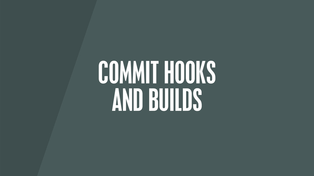COMMIT HOOKS AND BUILDS