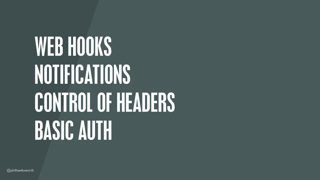 @philhawksworth WEB HOOKS NOTIFICATIONS CONTROL...