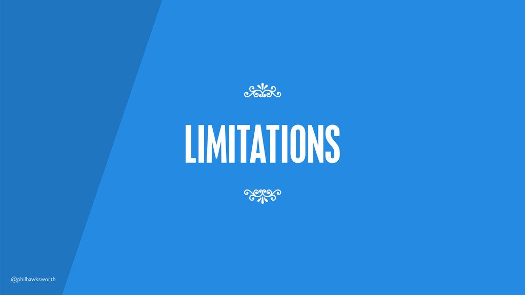@philhawksworth LIMITATIONS 7 7
