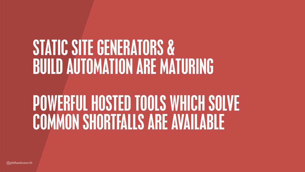@philhawksworth STATIC SITE GENERATORS & BUILD ...