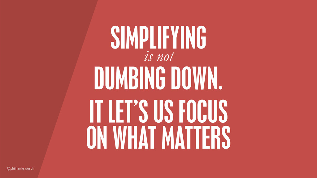 @philhawksworth DUMBING DOWN. SIMPLIFYING IT LE...